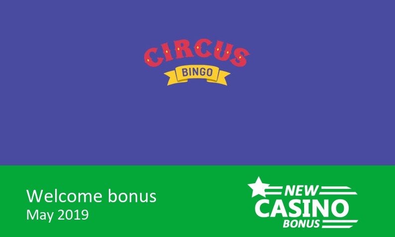 Latest Circus Bingo Casino offering Deposit 10£, Get 100£ in bingo tickets + 10 bonus spins, 1st deposit bonus